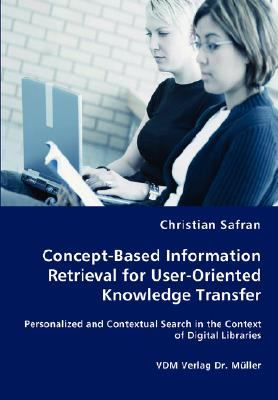 Concept-Based Information Retrieval for User-Oriented Knowledge Transfer N/A 9783836463416 Front Cover