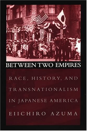 Between Two Empires Race, History, and Transnationalism in Japanese America  2005 edition cover