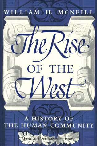 Rise of the West A History of the Human Community  1991 (Reprint) 9780226561417 Front Cover