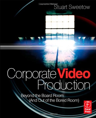 Corporate Video Production Beyond the Board Room (and OUT of the Bored Room)  2011 edition cover
