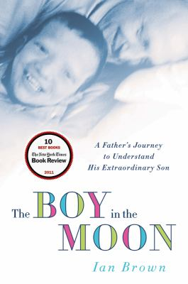 Boy in the Moon A Father's Journey to Understand His Extraordinary Son N/A edition cover