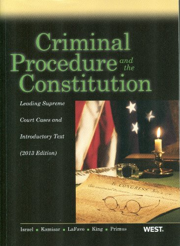 Criminal Procedure and the Constitution: Leading Supreme Court Cases and Introductory Text 2013  2013 edition cover