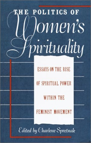 Politics of Women's Spirituality Essays by Founding Mothers of the Movement  1982 edition cover