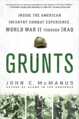 Grunts Inside the American Infantry Combat Experience, World War II Through Iraq N/A edition cover