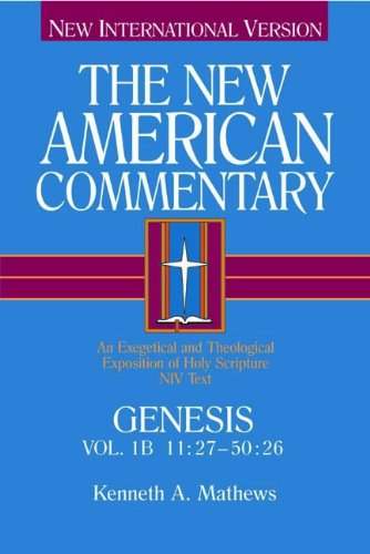 New American Commentary - Genesis 11:27 - 50:26 An Exegetical and Theological Exposition of Holy Scripture NIV Text  2005 edition cover