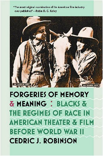 Forgeries of Memory and Meaning Blacks and the Regimes of Race in American Theater and Film Before World War II  2007 edition cover