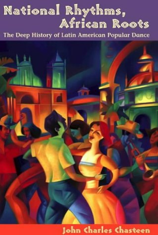 National Rhythms, African Roots The Deep History of Latin American Popular Dance  2003 edition cover