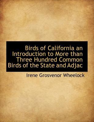 Birds of California an Introduction to More Than Three Hundred Common Birds of the State and Adjac N/A 9781113626417 Front Cover