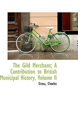 Gild Merchant; a Contribution to British Municipal History N/A 9781113936417 Front Cover