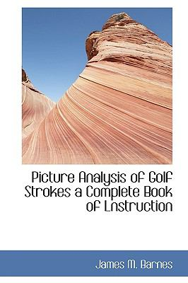 Picture Analysis of Golf Strokes a Complete Book of Lnstruction N/A 9781115086417 Front Cover