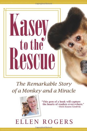 Kasey to the Rescue The Remarkable Story of a Monkey and a Miracle  2010 9781401323417 Front Cover