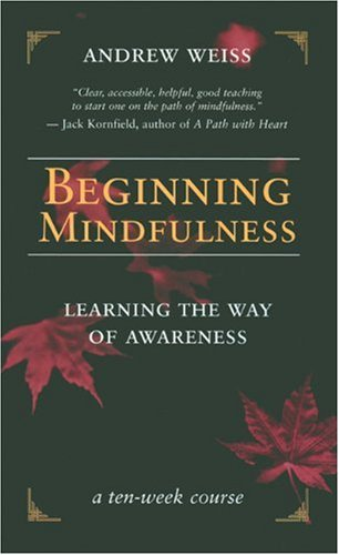 Beginning Mindfulness Learning the Way of Awareness  2004 edition cover