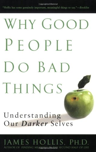 Why Good People Do Bad Things Understanding Our Darker Selves N/A edition cover
