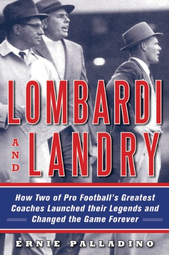 Lombardi and Landry How Two of Pro Football's Greatest Coaches Launched Their Legends and Changed the Game Forever  2011 9781616084417 Front Cover