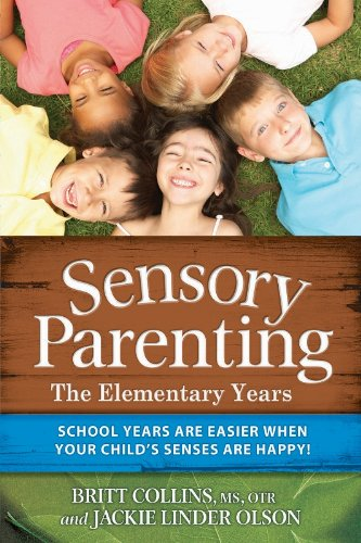Sensory Parenting - the Elementary Years School Years Are Easier When Your Child's Senses Are Happy!  2012 9781935567417 Front Cover