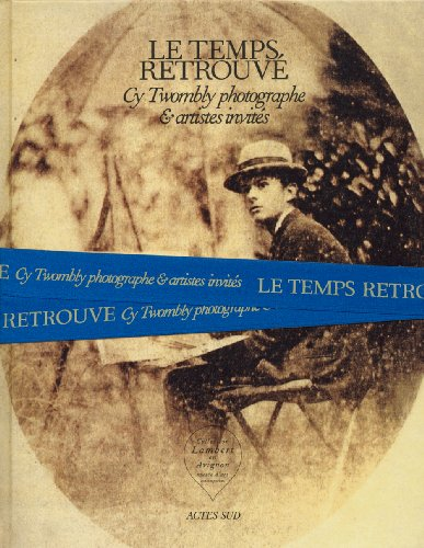 Cy Twombly Photographer, Friends and Others - le Temps Retrouv�  N/A 9782742797417 Front Cover
