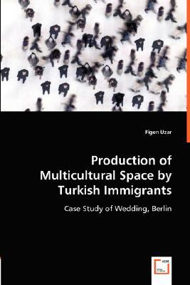 Production of Multicultural Space by Turkish Immigrants  N/A 9783836482417 Front Cover
