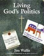 Living God's Politics A Guide to Putting Your Faith into Action  2006 9780061118418 Front Cover