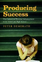 Producing Success The Culture of Personal Advancement in an American High School  2009 edition cover
