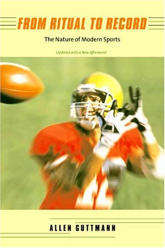 From Ritual to Record The Nature of Modern Sports 2nd 2004 9780231133418 Front Cover