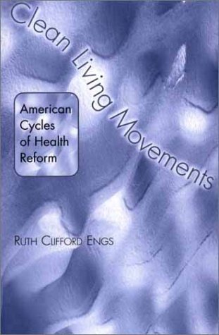 Clean Living Movements American Cycles of Health Reform N/A 9780275975418 Front Cover