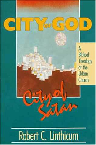 City of God, City of Satan A Biblical Theology for the Urban Church  1991 edition cover
