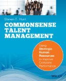 Common Sense Talent Management Using Strategic Hu Man Resources to Improve Company Performance  2014 edition cover