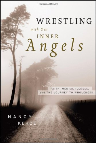 Wrestling with Our Inner Angels Faith, Mental Illness, and the Journey to Wholeness  2009 edition cover