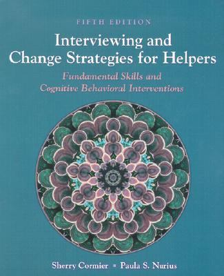 Interviewing and Change Strategies for Helpers Fundamental Skills and Cognitive-Behavior Interventions 5th 2003 9780534537418 Front Cover