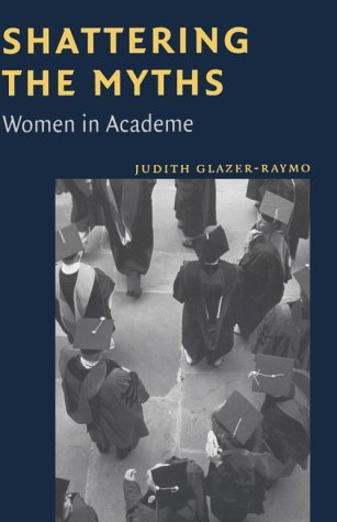 Shattering the Myths Women in Academe N/A edition cover