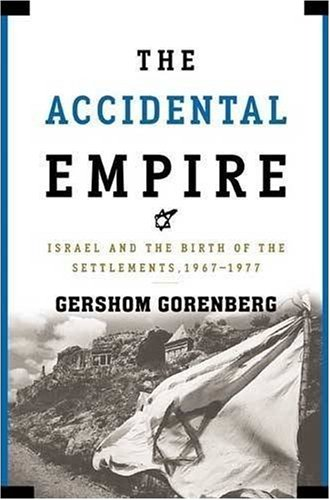 Accidental Empire Israel and the Birth of the Settlements, 1967-1977  2007 edition cover