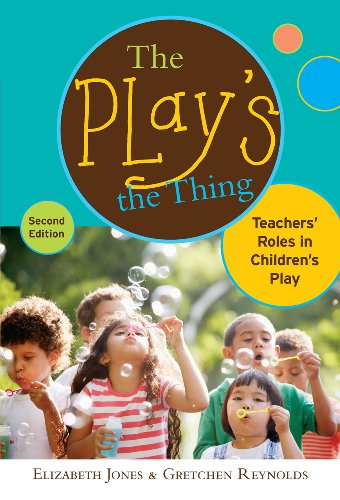 Play's the Thing Teachers' Roles in Children's Play 2nd 2011 edition cover