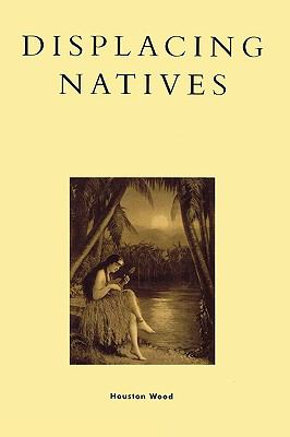 Displacing Natives The Rhetorical Production of Hawaii N/A edition cover