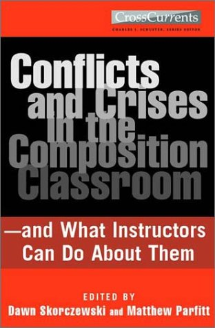 Conflicts and Crises in the Composition Classroom And What Instructors Can Do about Them  2003 edition cover