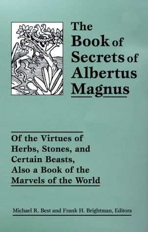 Book of Secrets of Albertus Magnus Of the Virtues of Herbs, Stones and Certain Beasts, Also a Book of the Marvels of the World  2004 9780877289418 Front Cover