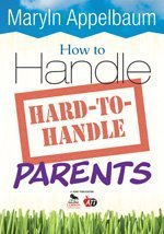 How to Handle Hard-to-Handle Parents   2009 edition cover