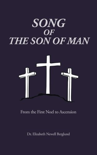Song of the Son of Man From the First Noel to Ascension  2013 9781490803418 Front Cover