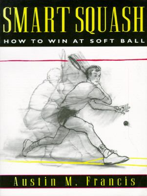 Smart Squash How to Win at Soft Ball N/A 9781558213418 Front Cover