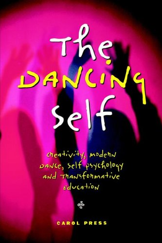 Dancing Self Creativity, Modern Dance, Self Psychology and Transformative Education  2002 9781572734418 Front Cover