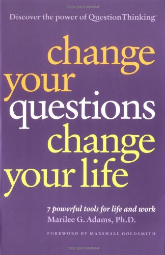 Change Your Questions, Change Your Life 10 Powerful Tools for Life and Work  2004 edition cover
