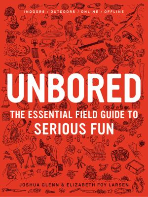 Unbored The Essential Field Guide to Serious Fun  2012 edition cover