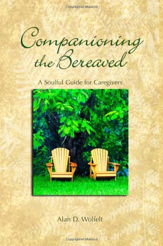 Companioning the Bereaved A Soulful Guide for Counselors and Caregivers  2005 edition cover
