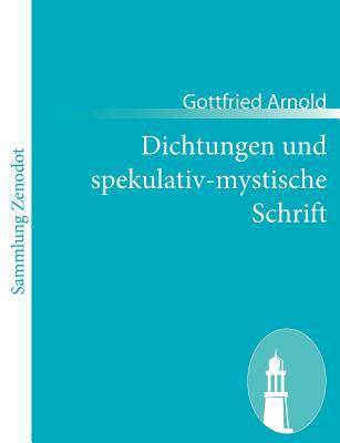 Dichtungen und Spekulativ-Mystische Schrift   2010 9783843050418 Front Cover