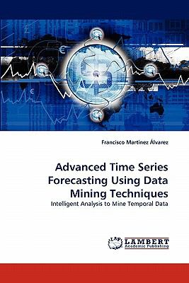 Advanced Time Series Forecasting Using Data Mining Techniques N/A 9783843360418 Front Cover