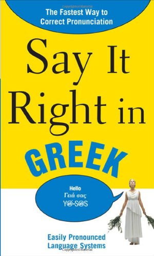 Say It Right in Greek The Fastest Way to Correct Pronunciation  2010 9780071701419 Front Cover