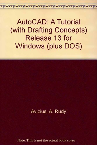 AutoCAD A Tutorial (with Drafting Concepts) Release 13 for Windows (Plus DOS) 1st 1995 9780314044419 Front Cover