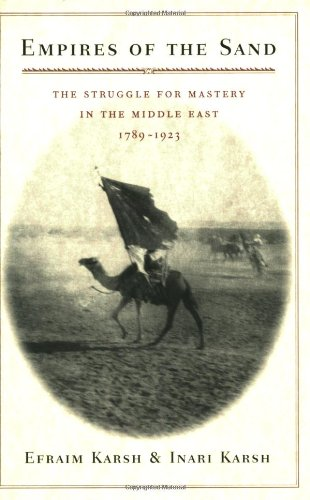 Empires of the Sand The Struggle for Mastery in the Middle East, 1789-1923  1999 edition cover