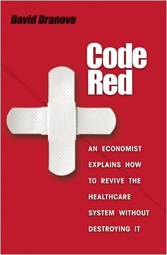Code Red An Economist Explains How to Revive the Healthcare System Without Destroying It  2008 edition cover