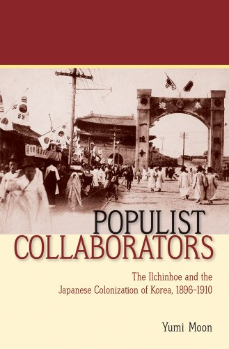 Populist Collaborators The Ilchinhoe and the Japanese Colonization of Korea, 1896-1910  2013 edition cover