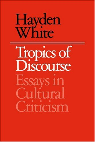 Tropics of Discourse Essays in Cultural Criticism  1985 (Reprint) edition cover